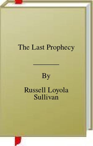 [PDF] [EPUB] The Last Prophecy Download by Russell Loyola Sullivan