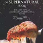 [PDF] [EPUB] The Magical World of Supernatural Food: The Most Popular and Delicious Supernatural Recipes Download