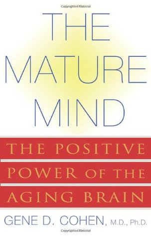 [PDF] [EPUB] The Mature Mind: The Positive Power of the Aging Brain Download by Gene D. Cohen