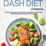 [PDF] [EPUB] The Mediterranean Dash Diet Cookbook: The Best Food Plan with Recipes to Lose Weight, Lower Your Blood Pressure and Improve Your Health Download