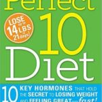 [PDF] [EPUB] The Perfect 10 Diet: 10 Key Hormones That Hold the Secret to Losing Weight and Feeling Great–Fast! Download