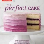 [PDF] [EPUB] The Perfect Cake: Your Ultimate Guide to Classic, Modern, and Whimsical Cakes Download