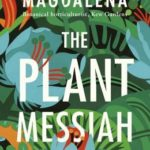 [PDF] [EPUB] The Plant Messiah: Adventures in Search of the World's Rarest Species Download
