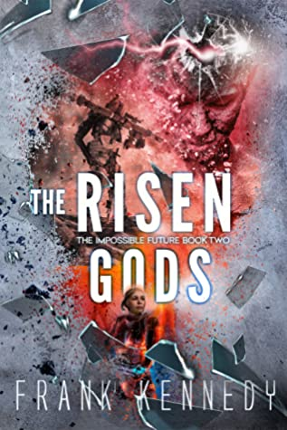 [PDF] [EPUB] The Risen Gods (The Impossible Future, #2) Download by Frank  Kennedy