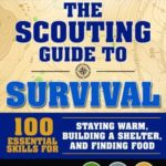 [PDF] [EPUB] The Scouting Guide to Survival: An Officially-Licensed Book of the Boy Scouts of America: More than 200 Essential Skills for Staying Warm, Building a Shelter, and Signaling for Help Download