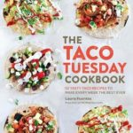 [PDF] [EPUB] The Taco Tuesday Cookbook: 52 Tasty Taco Recipes to Make Every Week the Best Ever Download