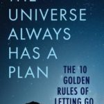 [PDF] [EPUB] The Universe Always Has a Plan: The 10 Golden Rules of Letting Go Download