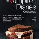 [PDF] [EPUB] The Vampire Diaries Cookbook: What Happens in Mystic Falls Stays in Mystic Falls? Except For The Cooking, Of Course Download