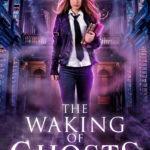 [PDF] [EPUB] The Waking of Ghosts Download