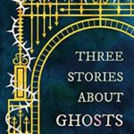 [PDF] [EPUB] Three Stories About Ghosts Download