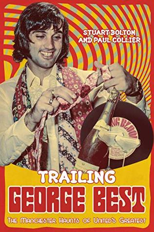 [PDF] [EPUB] Trailing George Best: The Manchester Haunts of United's Greatest Download by Stuart Bolton