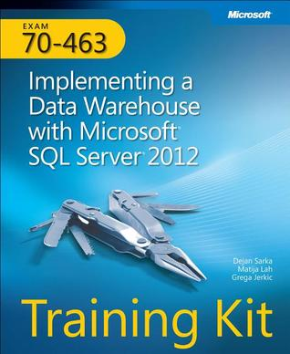 [PDF] [EPUB] Training Kit (Exam 70-463): Implementing a Data Warehouse with Microsoft SQL Server 2012 Download by Dejan Sarka