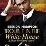 [PDF] [EPUB] Trouble in the White House: A Black President Novel Download
