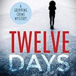 [PDF] [EPUB] Twelve Days: a gripping crime mystery Download