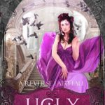 [PDF] [EPUB] Ugly: A Reverse Retelling of Cinderella (A Reverse Fairytale #2) Download