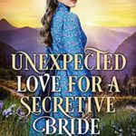 [PDF] [EPUB] Unexpected Love For A Secretive Bride: A Clean Western Historical Romance Novel Download