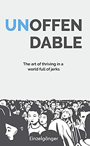 [PDF] [EPUB] Unoffendable: The Art of Thriving in a World Full of Jerks Download by Einzelgänger