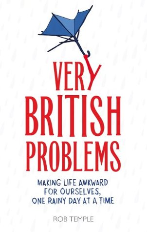 [PDF] [EPUB] Very British Problems: Making Life Awkward for Ourselves, One Rainy Day at a Time Download by Rob Temple