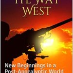 [PDF] [EPUB] Vigilante: The Way West: New Beginnings in a Post-Apocalyptic World Download
