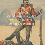 [PDF] [EPUB] Violence, Colonialism and Empire in the Modern World (Cambridge Imperial and Post-Colonial Studies Series) Download