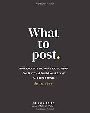 [PDF] [EPUB] What to Post: How to Create Engaging Social Media Content that Builds Your Brand and Gets Results (for Real Estate) Download by Chelsea Peitz