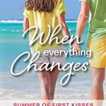 [PDF] [EPUB] When Everything Changes (Summer of First Kisses #3) Download