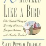 [PDF] [EPUB] Whistled Like a Bird: The Untold Story of Dorothy Putnam, George Putnam, and Amelia Earhart Download