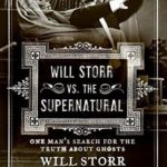 [PDF] [EPUB] Will Storr vs. The Supernatural: One Man's Search for the Truth About Ghosts Download
