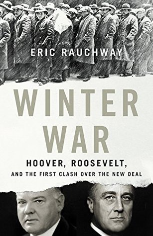 [PDF] [EPUB] Winter War: Hoover, Roosevelt, and the First Clash Over the New Deal Download by Eric Rauchway