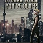 [PDF] [EPUB] You Can Be a Cyborg When You're Older Download