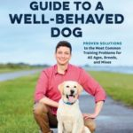 [PDF] [EPUB] Zak George's Guide to a Well-Behaved Dog: Proven Solutions to the Most Common Training Problems for All Ages, Breeds, and Mixes Download
