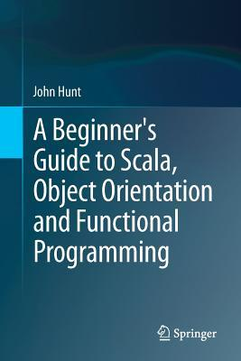 [PDF] [EPUB] A Beginner's Guide to Scala, Object Orientation and Functional Programming Download by John     Hunt