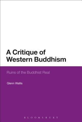 [PDF] [EPUB] A Critique of Western Buddhism: Ruins of the Buddhist Real Download by Glenn Wallis