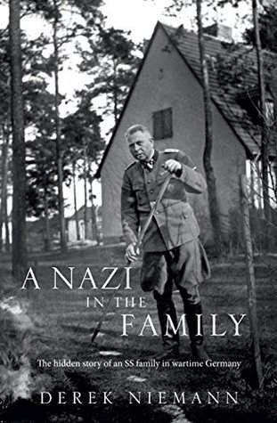 [PDF] [EPUB] A Nazi in the Family: The hidden story of an SS family in wartime Germany Download by Derek Niemann