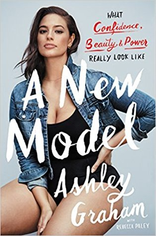 [PDF] [EPUB] A New Model: What Confidence, Beauty, and Power Really Look Like Download by Ashley   Graham