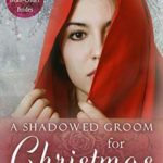 [PDF] [EPUB] A Shadowed Groom for Christmas (Spinster Mail-Order Brides #6) Download