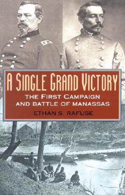 [PDF] [EPUB] A Single Grand Victory: The First Campaign and Battle of Manassas Download by Ethan S. Rafuse