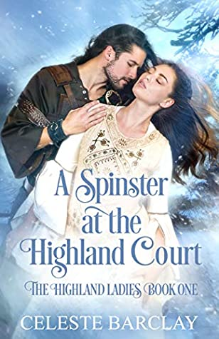 [PDF] [EPUB] A Spinster at the Highland Court: A Second Chance Highlander Romance (The Highland Ladies Book 1) Download by Celeste Barclay