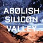 [PDF] [EPUB] Abolish Silicon Valley: How to Liberate Technology from Capitalism Download