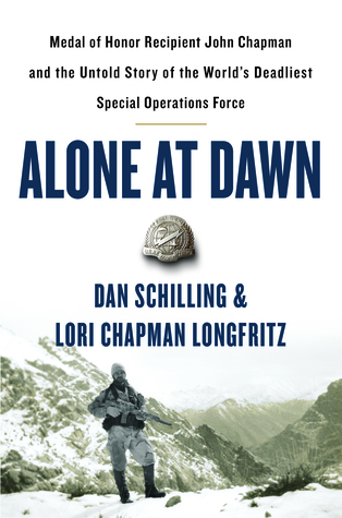 [PDF] [EPUB] Alone at Dawn: Medal of Honor Recipient John Chapman and the Untold Story of the World's Deadliest Special Operations Force Download by Dan Schilling