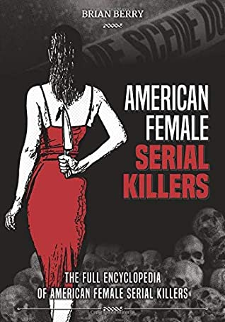 [PDF] [EPUB] American Female Serial Killers: The Full Encyclopedia of American Female Serial Killers Download by Brian Berry