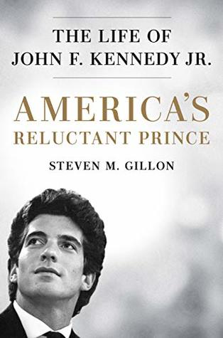 [PDF] [EPUB] America's Reluctant Prince: The Life of John F. Kennedy Jr. Download by Steven M. Gillon