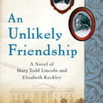 [PDF] [EPUB] An Unlikely Friendship: A Novel of Mary Todd Lincoln and Elizabeth Keckley Download