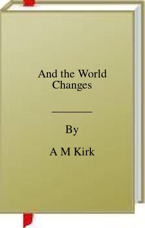 [PDF] [EPUB] And the World Changes Download by A M Kirk