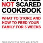 [PDF] [EPUB] Be Prepared Not Scared Cookbook: What To Store and How To Feed Your Family for Five Weeks Download
