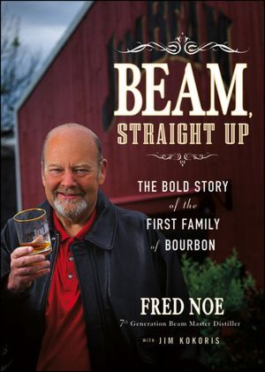 [PDF] [EPUB] Beam, Straight Up: The Bold Story of the First Family of Bourbon Download by Fred Noe