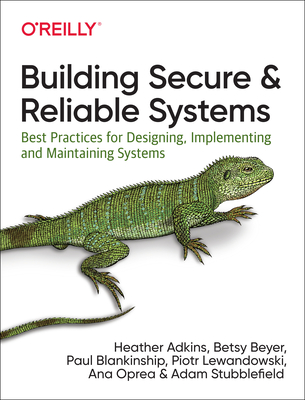 [PDF] [EPUB] Building Secure and Reliable Systems: Best Practices for Designing, Implementing, and Maintaining Systems Download by Heather  Adkins