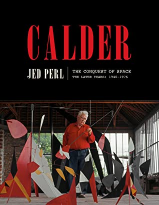 [PDF] [EPUB] Calder: The Conquest of Space: The Later Years: 1940-1976 Download by Jed Perl