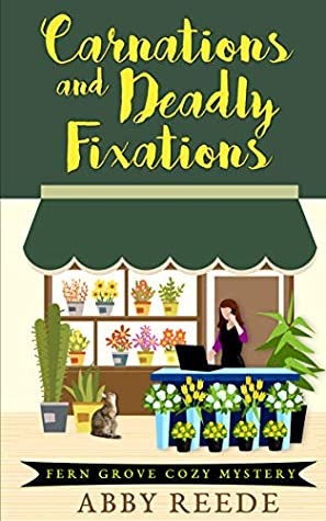 [PDF] [EPUB] Carnations and Deadly Fixations (Fern Grove #1) Download by Abby Reede