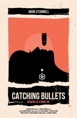 [PDF] [EPUB] Catching Bullets: Memoirs of a Bond Fan Download by Mark O'Connell